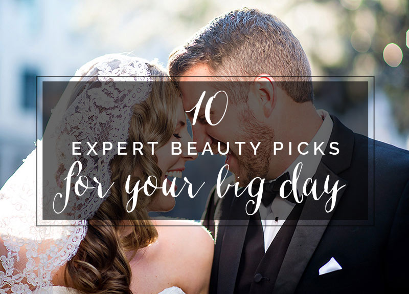 10 Expert Beauty Picks for your Big Day
