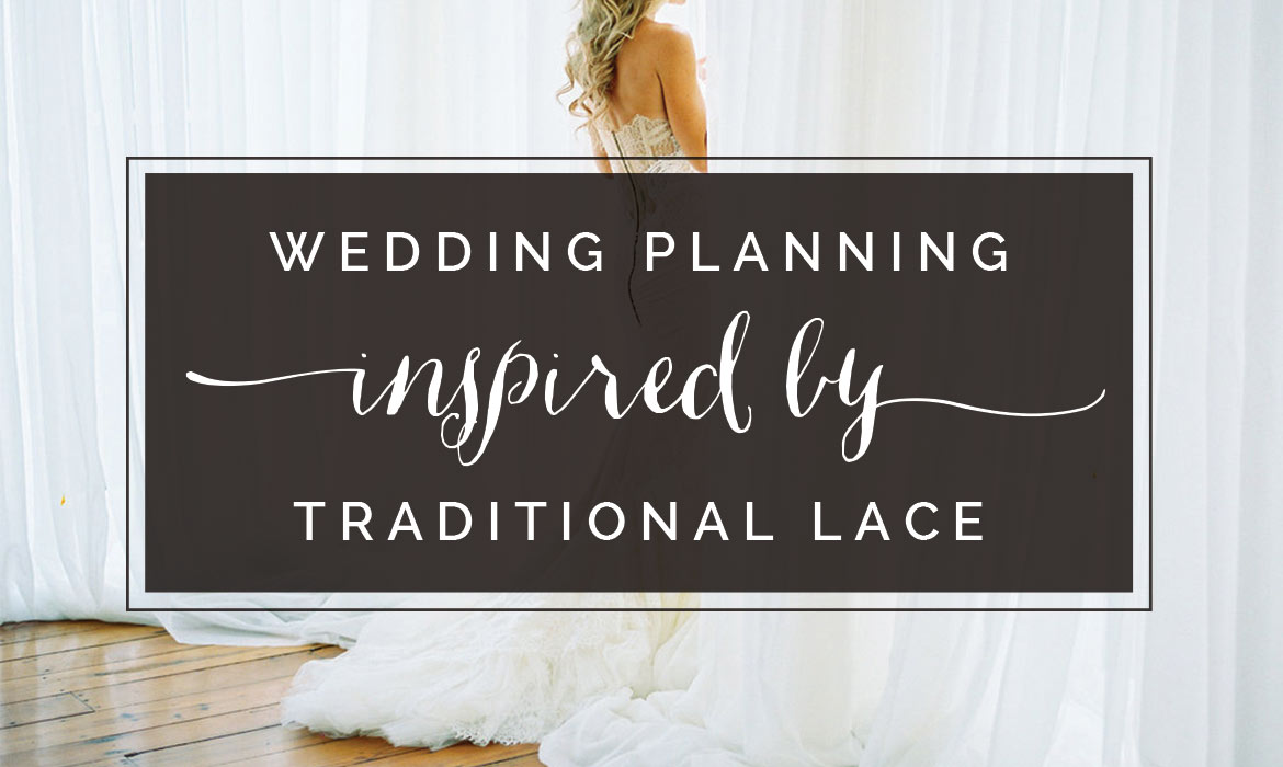 Wedding Day Must Haves Inspired by Traditional Lace