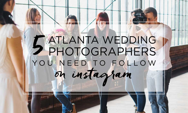 Atlanta Wedding Photographers.5 Atlanta Wedding Photographers You Need To Follow On Instagram