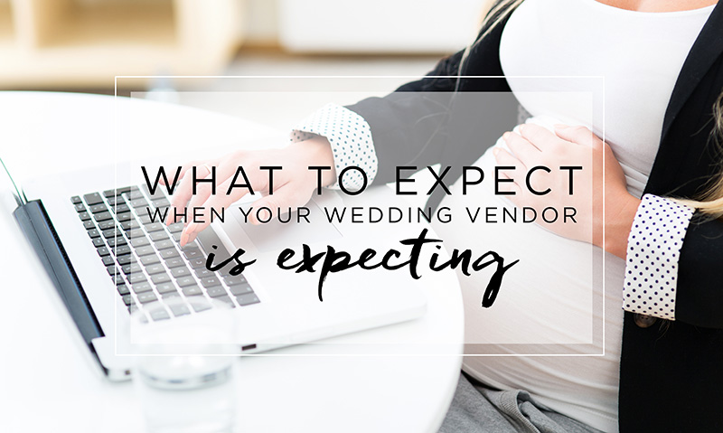 what to expect when your wedding vendor is expecting featured
