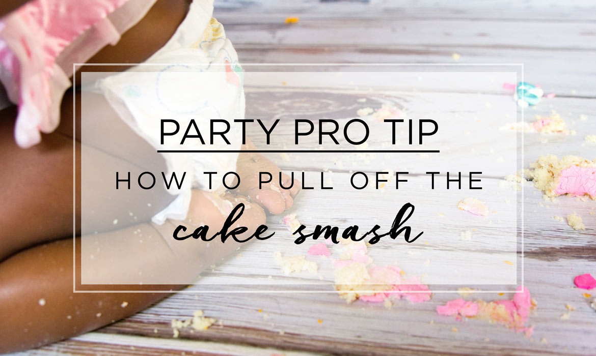 6 Tips on Pulling Off an Awesome Birthday Cake Smash