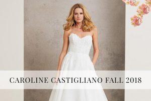 Caroline Castigliano - 2018 Bridal Gown Collection